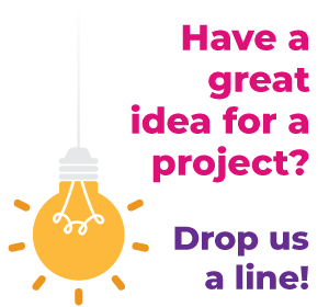 have a great idea for a project? Drop us a line!